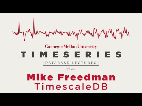 Time Series Database Lectures #6 - Mike Freedman (TimescaleDB)