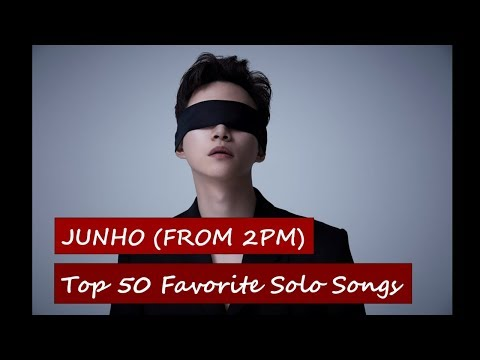 Top 50 Favorite Junho (from 2PM) Solo Songs   August 2018