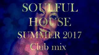 Soulful house summer 2017 club mix