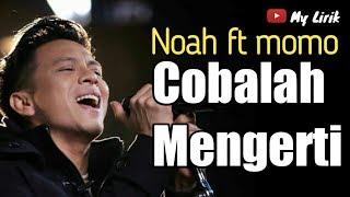 Noah feat. Momo Geisha Cobalah mengerti | lirik lagu