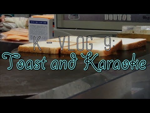 K-Vlog 9: Toast and Karaoke
