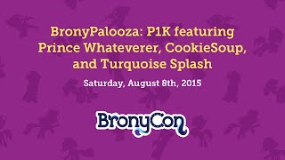 BronyPalooza: P1K featuring Prince Whateverer, CookieSoup, and Turquoise Splash