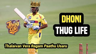 Thalaivan Vera Ragam🔥 Dhoni - THUG LIFE   Tamil thuglife   Tamil Thugism