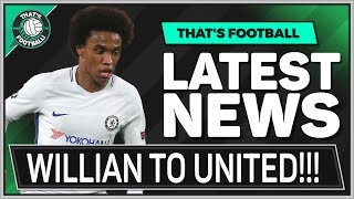 WILLIAN To Manchester United! Latest Transfer News