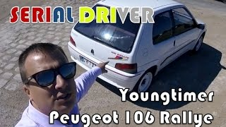 SERIAL DRIVER : youngtimer review Peugeot 106 Rallye
