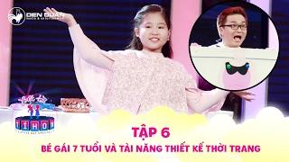 Biệt tài tí hon | tập 6: Cô bé 7 tuổi trổ tài thiết kế trang phục cho Đại Nghĩa, Diệu Nhi siêu đẹp