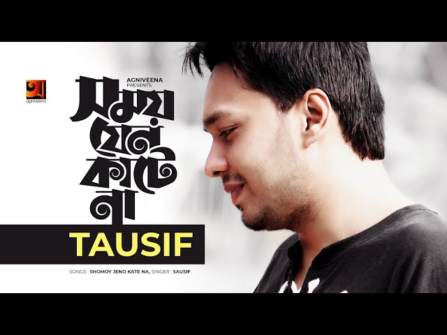 Shomoy Jeno Katena by Tausif mp3 song Download