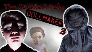 The DOLLMAKER Returns!! DEFEATING The DOLL MAKER And Haunted Baby!