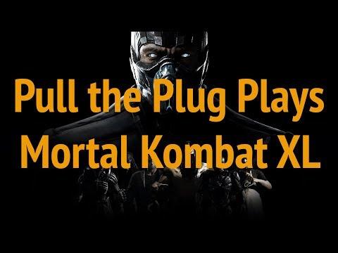 Pull the Plug Plays Mortal Kombat XL