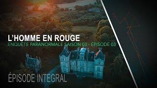 Enquête paranormale S03-EP03: L'homme en rouge !