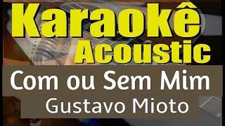 Baixar Gustavo Mioto - Com ou Sem Mim (Karaokê Acústico) playback