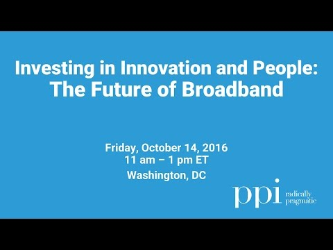 Investing in Innovation and People: The Future of Broadband