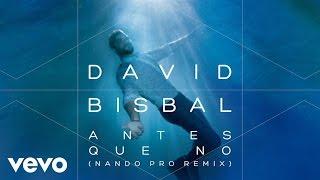 David Bisbal - Antes Que No (Nando Pro Remix)