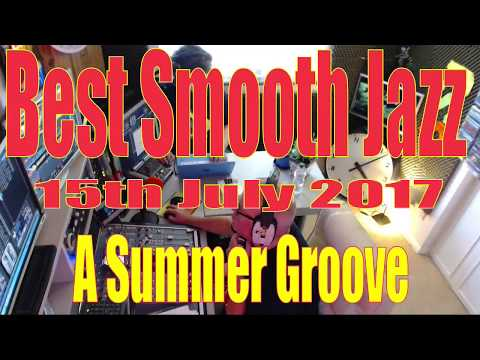 BEST SMOOTH JAZZ  - HOST ROD LUCAS FROM LONDON UK (15th July 2017)