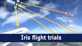 Iris flight trials for safer air traffic
