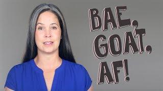 AMERICAN SLANG:  BAE, GOAT, AF