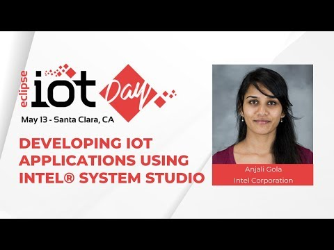 Developing IoT Applications Using Intel® System Studio | Eclipse IoT Day Santa Clara 2019