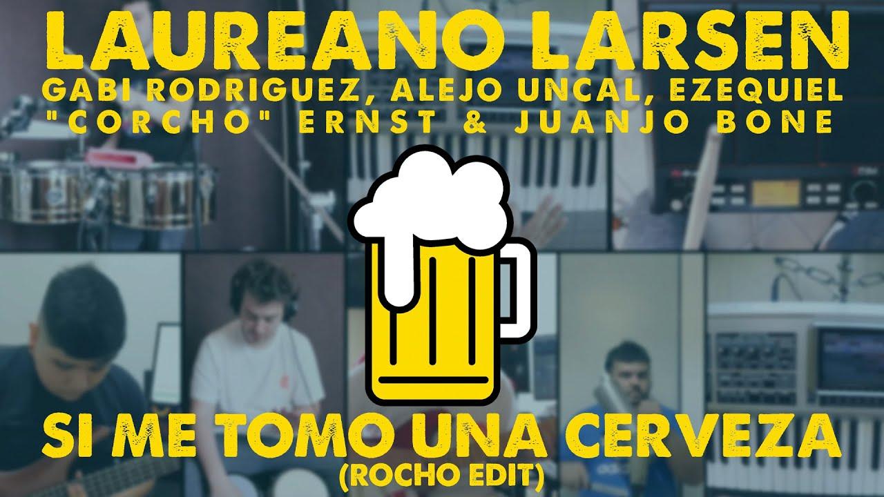 Laureano Larsen & CIA - Si Me Tomo Una Cerveza (Rocho Edit) @lauchalarsen