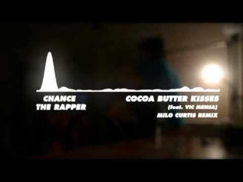 Chance The Rapper - Cocoa Butter Kisses (ft. Vic Mensa) (Milo Curtis Remix)