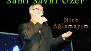 Sami Savni Özer - Nice Ağlamayım