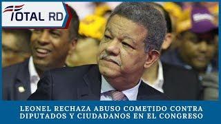 Leonel rechaza abuso cometido contra diputados y ciudadanos en el Congreso