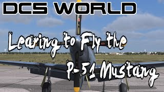 DCS World - Learning the P-51 Mustang didn