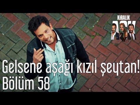 Baixar Kiralık Aşk 58. Bölüm - Gelsene Aşağı Kızıl Şeytan!