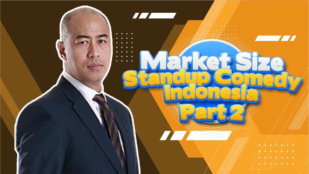 MARKET SIZE STANDUP COMEDY INDONESIA PART 2