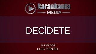 Karaokanta - Luis Miguel - Decídete
