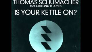 Thomas Schumacher ft. Chelonis R. Jones - Is Your Kettle On? (Club Mix)