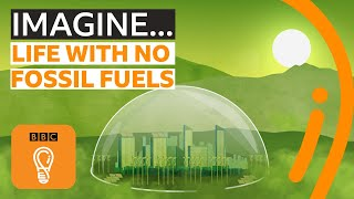 Could we live without any fossil fuels at all? | BBC Ideas