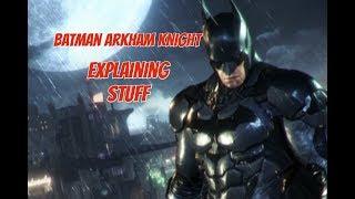 Explaining stuff Batman Arkham knight