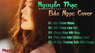 5 Ca Khúc COVER Đỉnh Nhất Của Nguyễn Thạc Bảo Ngọc