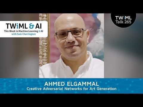 Creative Adversarial Networks for Art Generation with Ahmed Elgammal – TWiML Talk #265