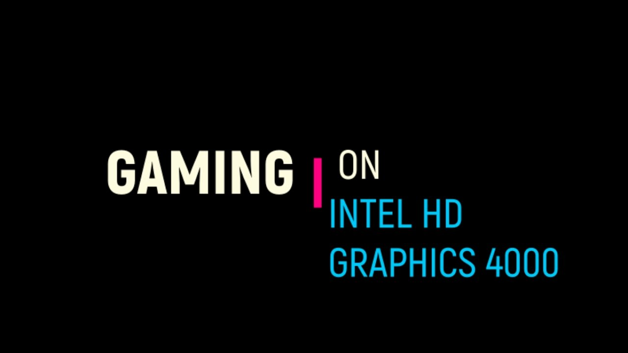 intel hd graphics 4000 good for gaming