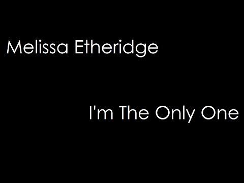 Melissa Etheridge - I'm The Only One (lyrics)