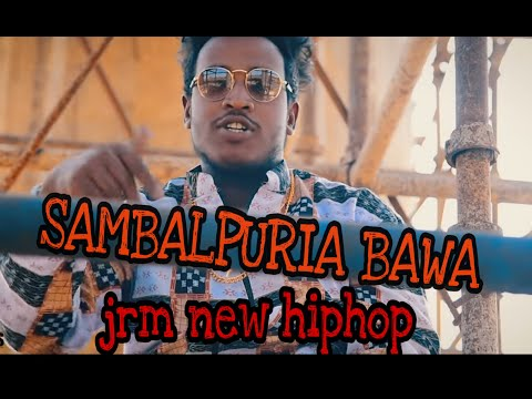 NEW SAMBALPURI HIPHOP [2019] || SAMBALPURIA BAWA || OFFICIAL VIDEO ||JRM||