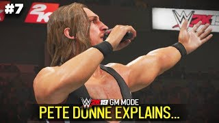 PETE DUNNE EXPLAINS HIS ACTIONS... | WWE 2K19 GM Mode Ep #7