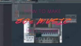 FL Studio Synthwave Tutorials: Make 80s influenced music in FL Studio