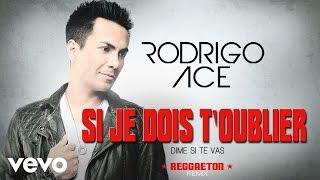 Rodrigo Ace - Si je dois t'oublier (Dime si te vas) - Reggaeton remix (audio)