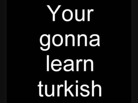 Your gonna learn turkish