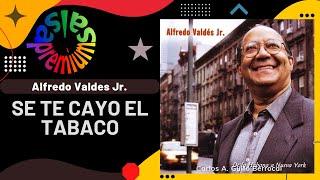 Se Te Cayo El Tabaco Por Alfredo Valdes Jr. - Salsa Premium