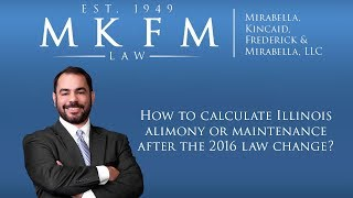Mirabella, Kincaid, Frederick & Mirabella, LLC Video - How to Calculate Illinois Alimony or Maintenance After the 2016 Law Change.