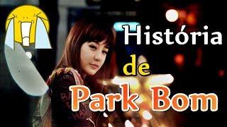 A INFELIZ HISTÓRIA DE PARK BOM - | KPOP HETERO #2NE1