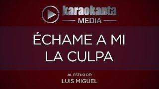 Karaokanta - Luis Miguel - Echame a mi la culpa