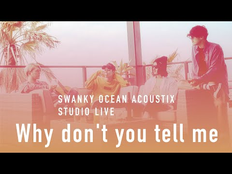 SWANKY OCEAN ACOUSTIX / Why Don't You Tell Me【STUDIO LIVE】