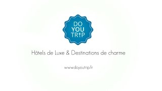 DoYouTrip - Hôtels de luxe & Destinations de charme