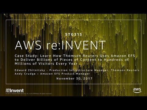 AWS re:Invent 2017: Case Study: Learn How Thomson Reuters Uses Amazon EFS to Deliver (STG315)
