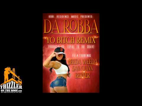 Da Robba ft. Beeda Weeda, San Quinn & Berner - Yo Bitch (Remix) [Thizzler.com]