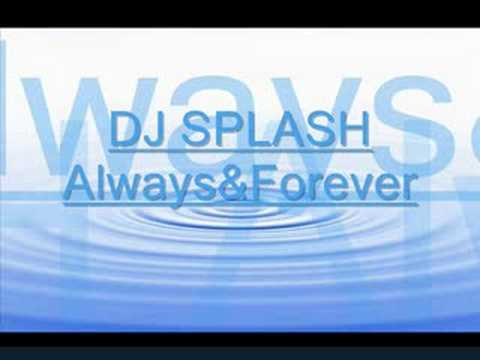 Dj Splash  Always & Forever
